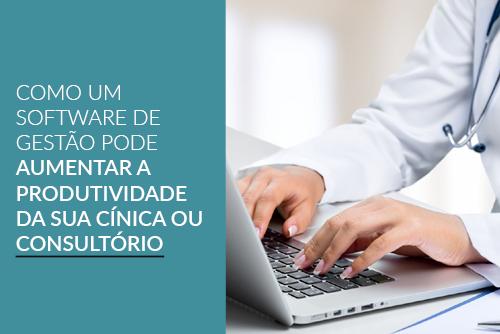 Como um software de gestão pode aumentar a produtividade de clínicas e consultórios